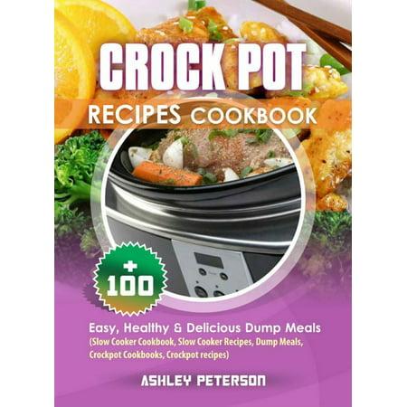 Crock Pot Recipes Cookbook: 100+ Easy, Healthy & Delicious Dump Meals (Slow Cooker Cookbook, Slow Cooker Recipes, Dump Meals, Crockpot Cookbooks, Crockpot Recipes) - eBook ()