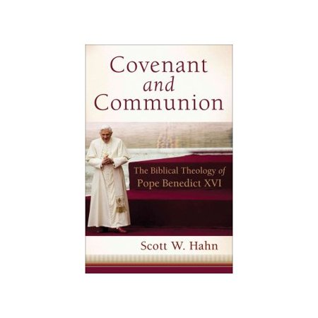 Covenant and Communion: The Biblical Theology of Pope Benedict XVI by