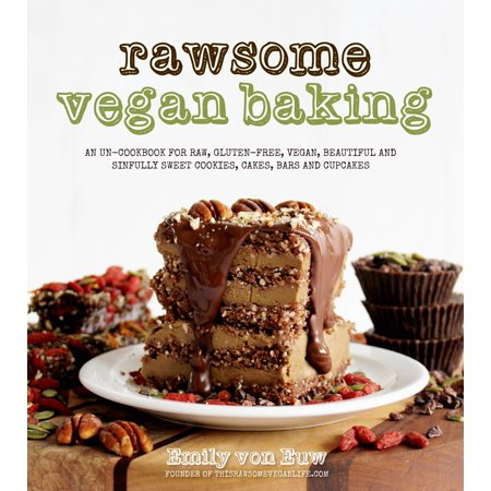Rawsome Vegan Baking : An Un-cookbook for Raw, Gluten-Free, Vegan, Beautiful and Sinfully Sweet Cookies, Cakes, Bars & Cupcakes