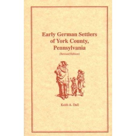 Early German Settlers Of York County  Pennsylvania  Revised Edition