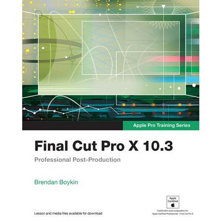 Final Cut Pro X 10.3 - Apple Pro Training Series -