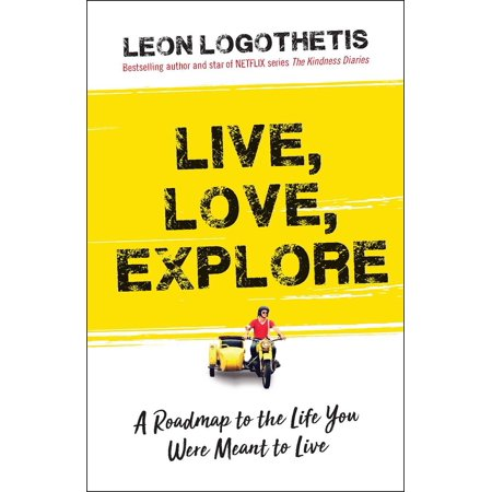 Live, Love, Explore : Discover the Way of the Traveler a Roadmap to the Life You Were Meant to