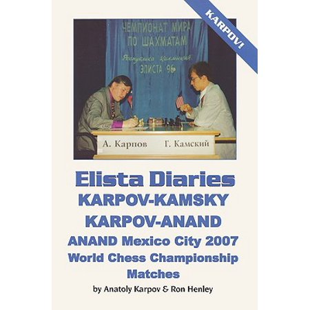 Elista Diaries : Karpov-Kamsky, Karpov-Anand, Anand Mexico City 2007 World Chess Championship