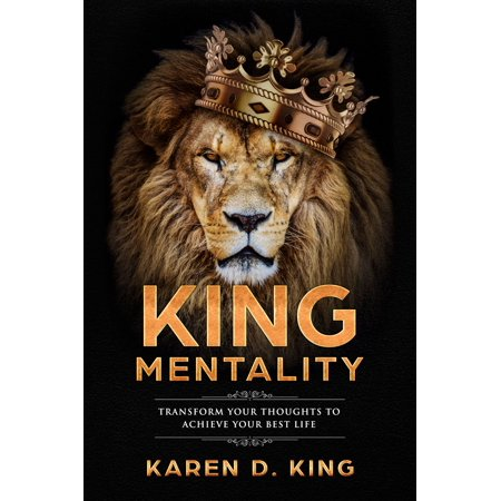 King Mentality: Transform Your Thoughts to Achieve Your Best Life -