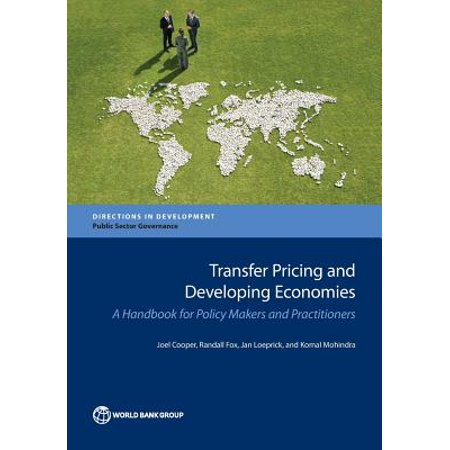 Transfer Pricing and Developing Economies : A Handbook for Policy Makers and Practitioners (Economy Transfer)