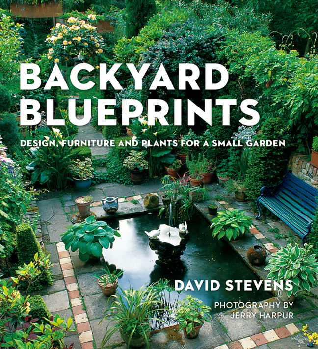 Backyard Blueprints : Design, Furniture and Plants for a Small Garden