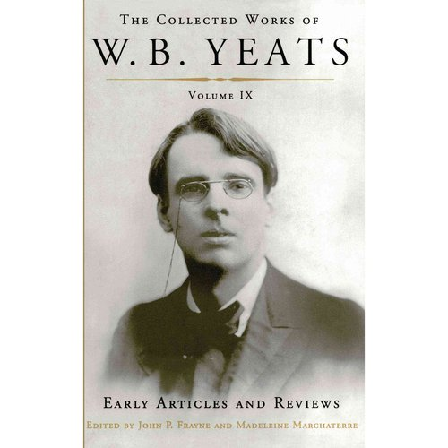 Get The Collected Works of W.B. Yeats: Early Articles and Reviews: Uncollected Articles and Reviews Written Between 1886-1900 Before Too Late