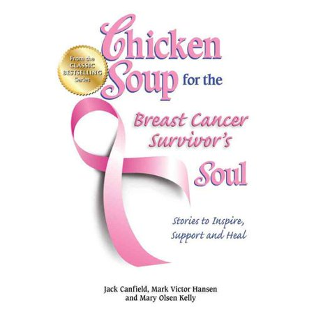Chicken Soup for the Breast Cancer Survivors Soul: Stories to Inspire, Support and Heal by