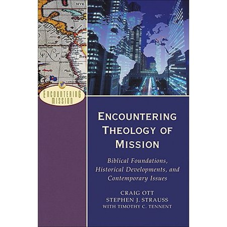 Encountering Theology of Mission : Biblical Foundations, Historical Developments, and Contemporary