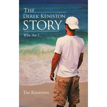 The Derek Keniston Story : Who Am I...