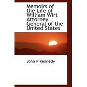Memoirs of the Life of William Wirt Attorney General of the United States