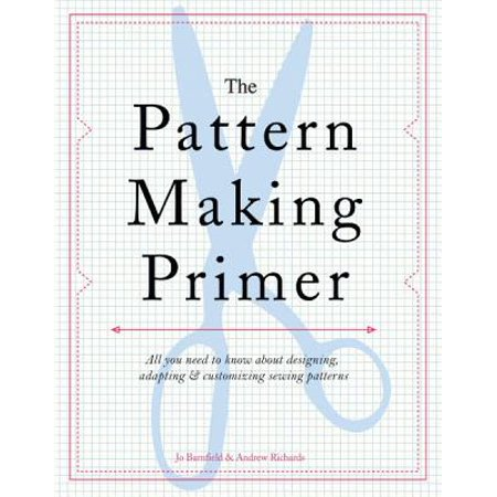 The Pattern Making Primer : All You Need to Know about Designing, Adapting, and Customizing Sewing Patterns