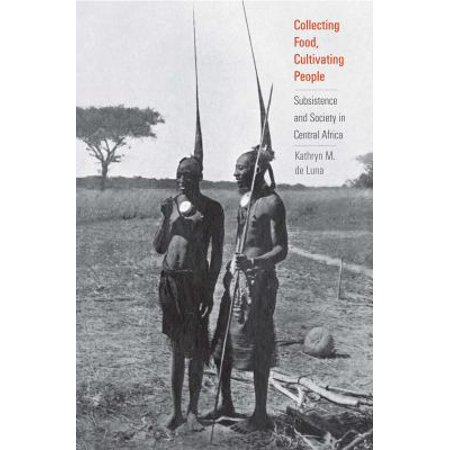 Collecting Food  Cultivating People  Subsistence And Society In Central Africa