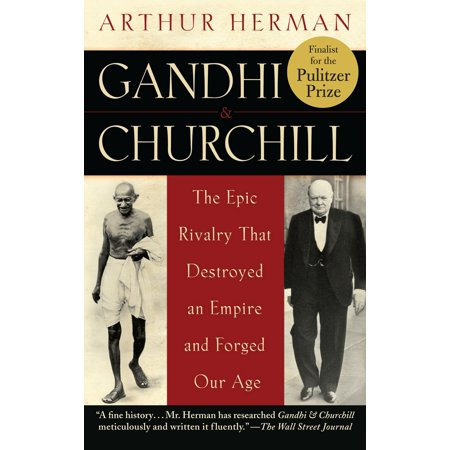 Gandhi & Churchill : The Epic Rivalry that Destroyed an Empire and Forged Our (Time Orders Old Age To Destroy Beauty)