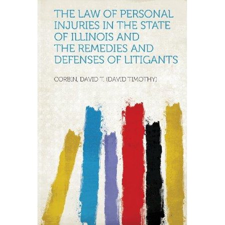 The Law Of Personal Injuries In The State Of Illinois And The Remedies And Defenses Of Litigants