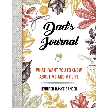 Dad's Journal : What I Want You to Know About Me and My