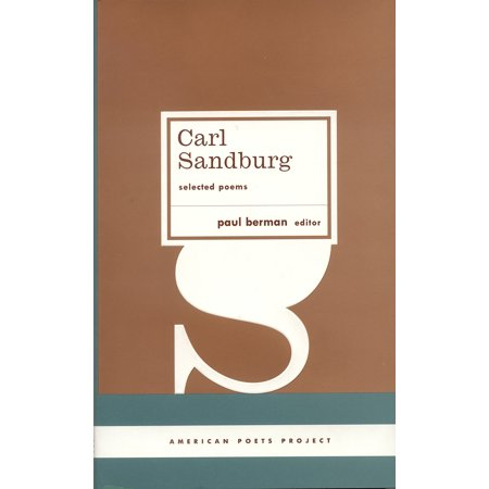 Carl Sandburg: Selected Poems : (American Poets Project (Love Poems For Him By Famous Poets)