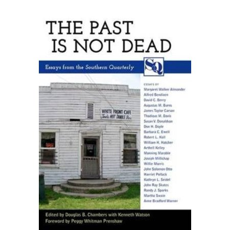 The Past Is Not Dead  Essays From The  Southern Quarterly