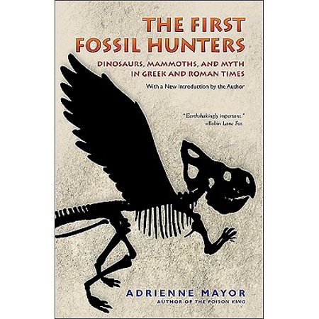 The First Fossil Hunters : Dinosaurs, Mammoths, and Myth in Greek and Roman Times