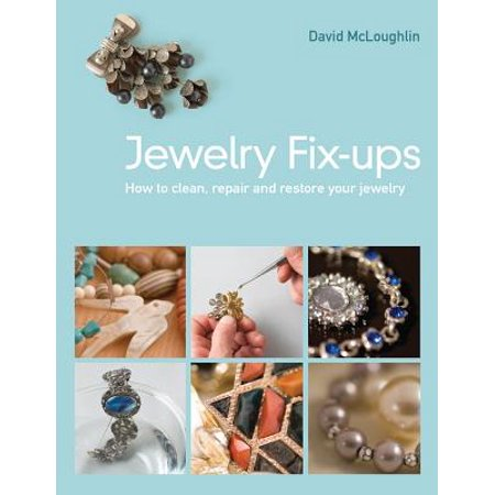 Jewelry Fix-Ups : How to Clean, Repair and Restore Your Jewelry