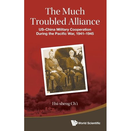 The Much Troubled Alliance  Us China Military Cooperation During The Pacific War  1941 1945
