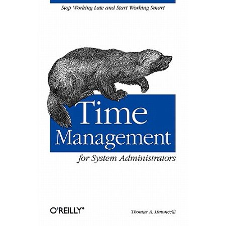 Time Management for System Administrators : Stop Working Late and Start Working