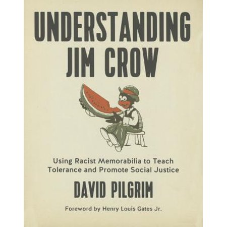 Understanding Jim Crow : Using Racist Memorabilia to Teach Tolerance and Promote Social Justice