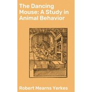 The Dancing Mouse: A Study in Animal Behavior - eBook
