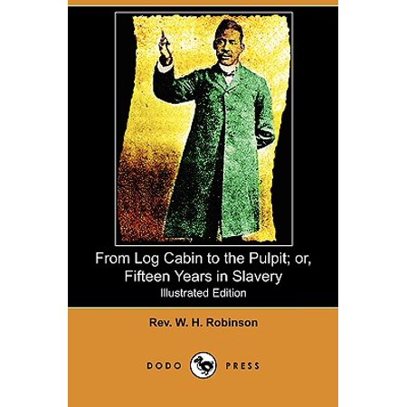 From Log Cabin to the Pulpit; Or, Fifteen Years in Slavery (Illustrated Edition) (Dodo Press)