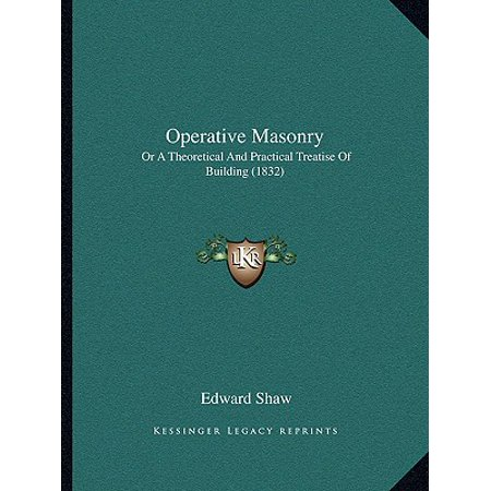 Operative Masonry : Or a Theoretical and Practical Treatise of Building (1832)