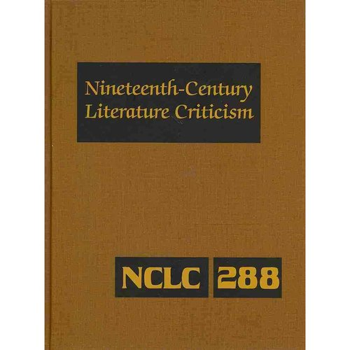 Nineteenth-Century Literature Criticism: Criticism of the Works of Novelists, Philosophers, and Other Creative Writers Who died Between 1800 and 1899, From the First Published Critical Apprai