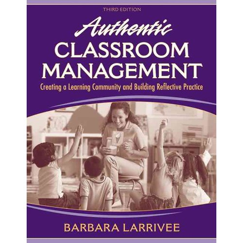 Authentic Classroom Management: Creating a Learning Community and Building Reflective Practice