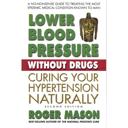 Lower Blood Pressure without Drugs: Curing Your Hypertension Naturally