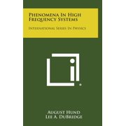 Phenomena in High Frequency Systems : International Series in Physics