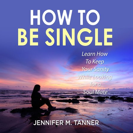 Learning Mates (How to Be Single: Learn How To Keep Your Sanity While Looking for a Soul Mate - Audiobook )