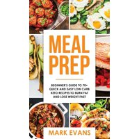 Meal Prep: Beginner's Guide to 70+ Quick and Easy Low Carb Keto Recipes to Burn Fat and Lose Weight Fast (Meal Prep Series) (Volume 2) (Hardcover)