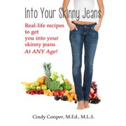 Into Your Skinny Jeans- Real-Life Recipes to Get You Into Your Skinny Jeans at Any Age - eBook