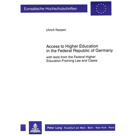 Access To Higher Education In The Federal Republic Of Germany  With Texts From The Federal Higher Education Framing Law And Cases  European University Studies   Paperback