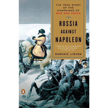Russia Against Napoleon : The True Story of the Campaigns of War and