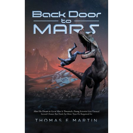 Back Door to Mars: After His Dream To Go To Mars Is Thwarted A Young Scientist Gets Unusual Second Chance But Finds Far More Than He Bargained For (Hardcover)