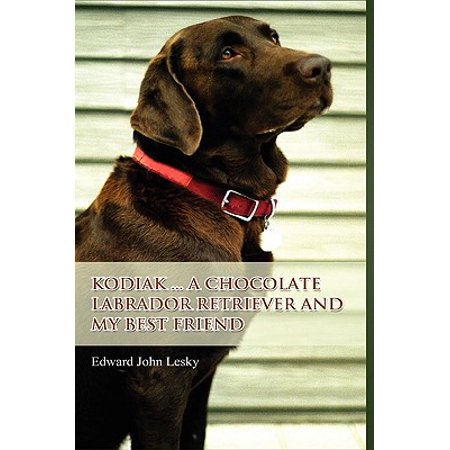 Kodiak ... a Chocolate Labrador Retriever and My Best (John Steinbeck Best Friend)