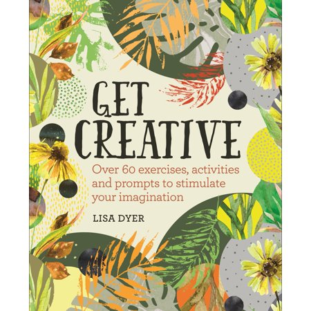 Get Creative: Over 60 Exercises, Activities and Prompts to Stimulate Your Imagination (Paperback)