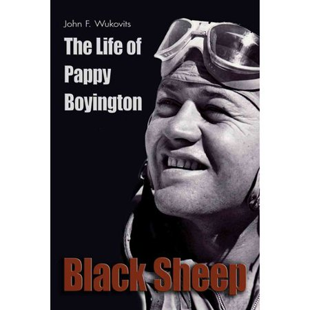 Black Sheep: The Life of Pappy Boyington by