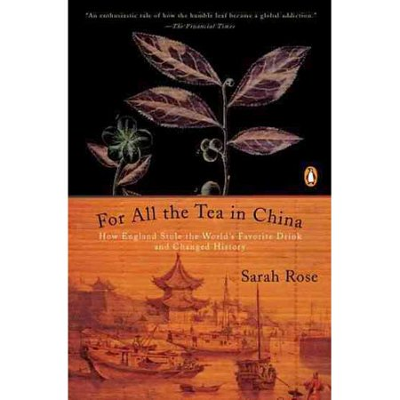 Pour tout le thé en Chine: Comment l'Angleterre Stole Boisson et Histoire Changed préférées du monde