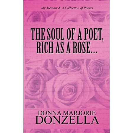 The Soul of a Poet, Rich as a Rose…: My Memoir & A Collection of Poems -