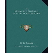 The Moral and Religious Duty of a Chiropractor (Paperback)