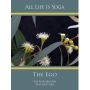 All Life Is Yoga: The Ego - eBook
