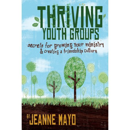 Thriving Youth Groups : Secrets for Growing Your Ministry