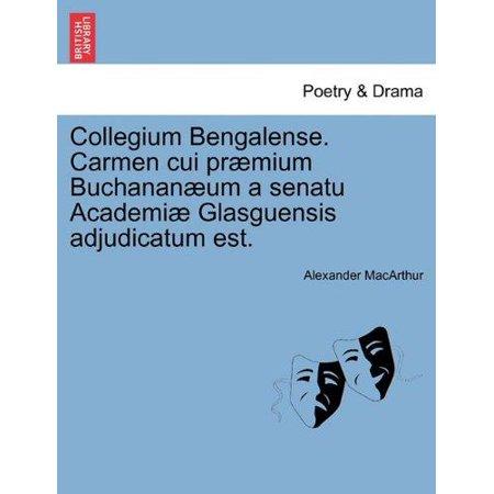 Collegium Bengalense  Carmen Cui Pr Mium Buchanan Um A Senatu Academi Glasguensis Adjudicatum Est