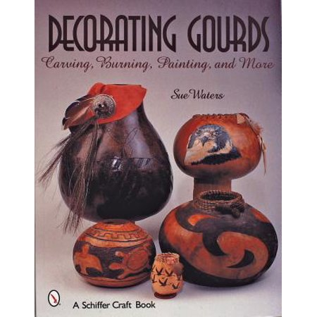 - Decorating Gourds : Carving, Burning, Painting, and More
